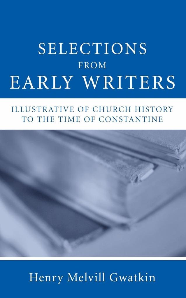 Selections from Early Writers Illustrative of Church History to the Time of Constantine als Taschenbuch