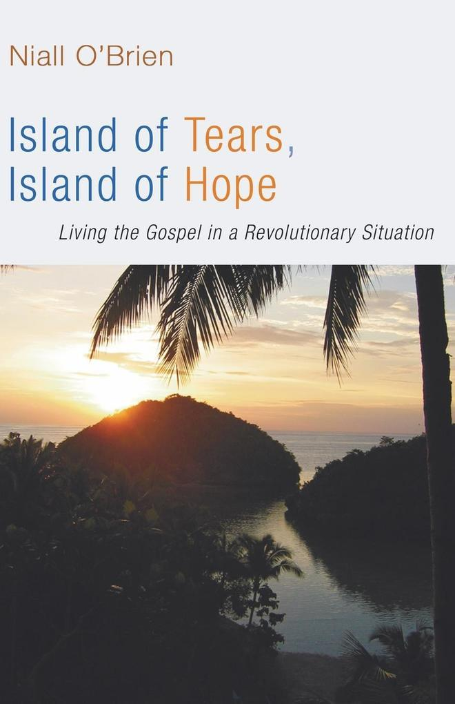 Island of Tears, Island of Hope: Living the Gospel in a Revolutionary Situation als Taschenbuch