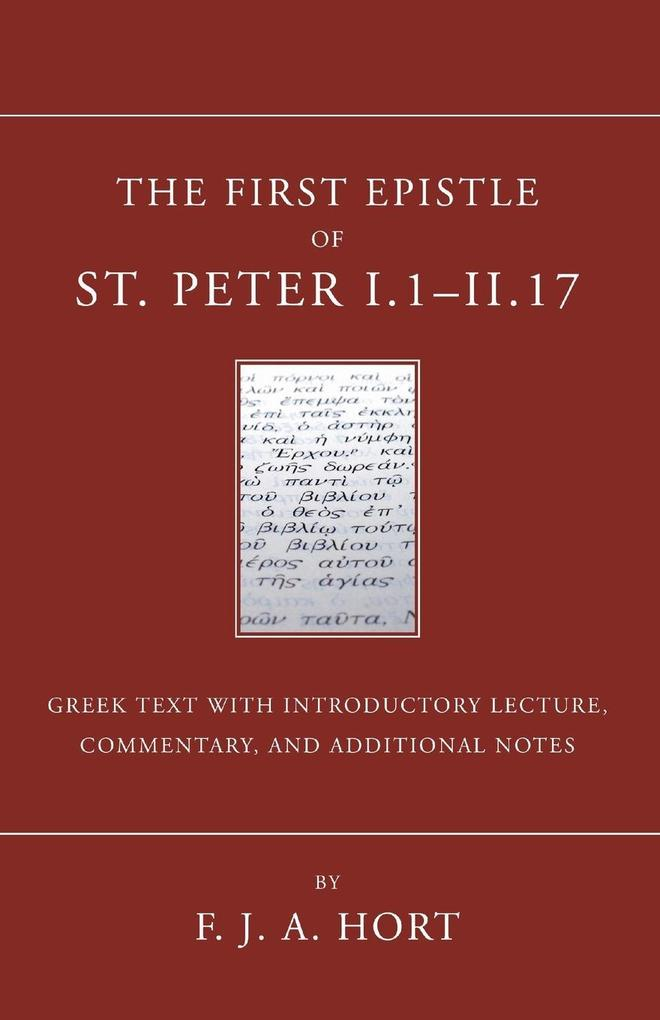 The First Epistle of St. Peter, I.1-II. 17: The Greek Text with Introductory Lecture, Commentary, and Additional Notes als Taschenbuch