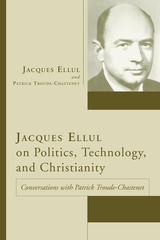 Jacques Ellul on Politics, Technology, and Christianity: Conversations with Patrick Troude-Chastenet als Taschenbuch