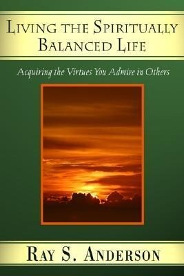 Living the Spiritually Balanced Life: Acquiring the Virtues You Admire in Others als Taschenbuch