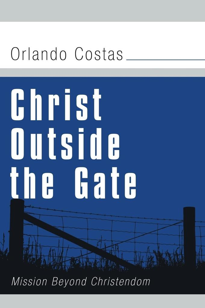 Christ Outside the Gate: Mission Beyond Christendom als Taschenbuch