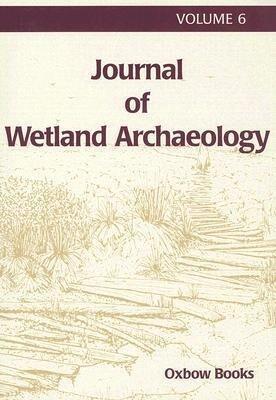 Journal of Wetland Archaeology 6 2006 als Buch