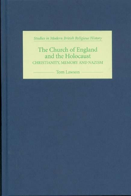 The Church of England and the Holocaust: Christianity, Memory and Nazism als Buch