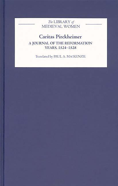 Caritas Pirckheimer: A Journal of the Reformation Years, 1524-1528 als Buch