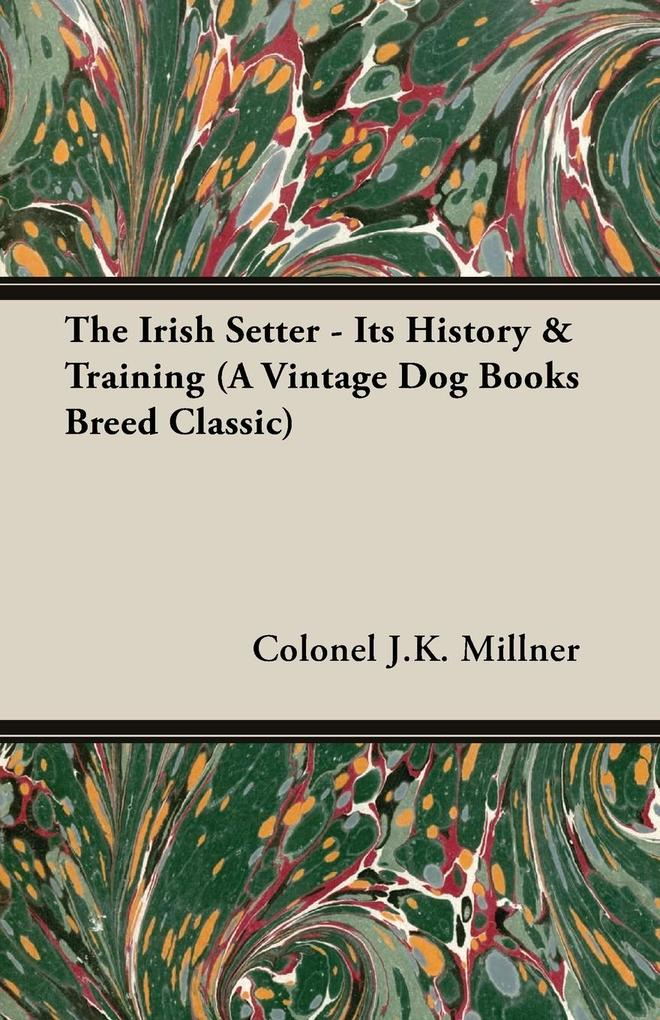 The Irish Setter - Its History & Training (A Vintage Dog Books Breed Classic) als Taschenbuch