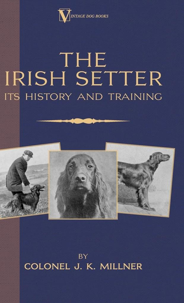 The Irish Setter - Its History & Training (A Vintage Dog Books Breed Classic) als Buch