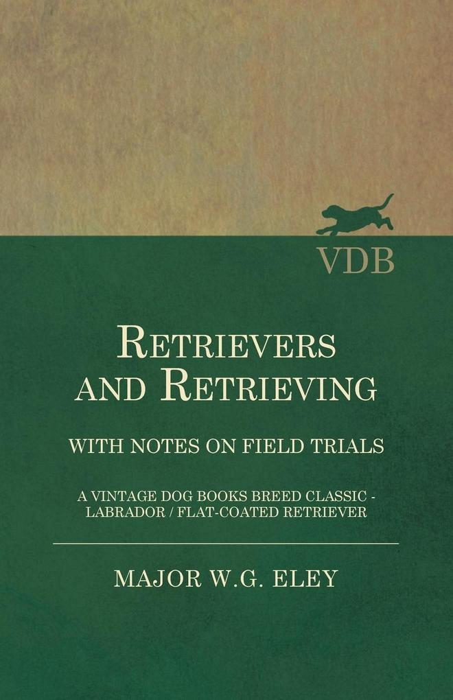 Retrievers And Retrieving - with Notes On Field Trials (A Vintage Dog Books Breed Classic - Labrador / Flat-Coated Retriever) als Taschenbuch