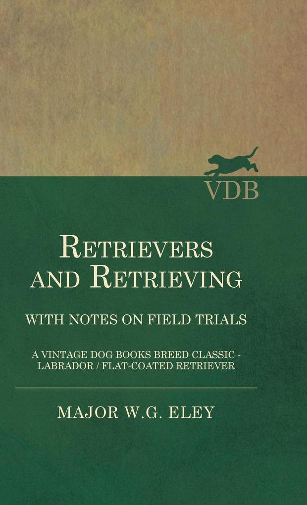 Retrievers And Retrieving - with Notes On Field Trials (A Vintage Dog Books Breed Classic - Labrador / Flat-Coated Retriever) als Buch