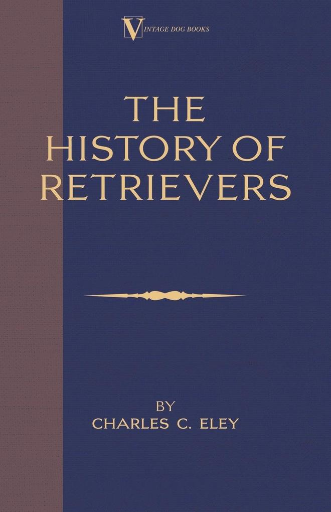 The History Of Retrievers (A Vintage Dog Books Breed Classic - Labrador - Flat-Coated Retriever - Golden Retriever) als Taschenbuch