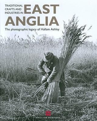 Traditional Crafts and Industries in East Anglia: The Photography of Hallam Ashley als Taschenbuch