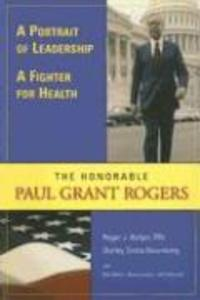 A Portrait of Leadership, a Fighter for Health: The Honorable Paul Grant Rogers als Taschenbuch