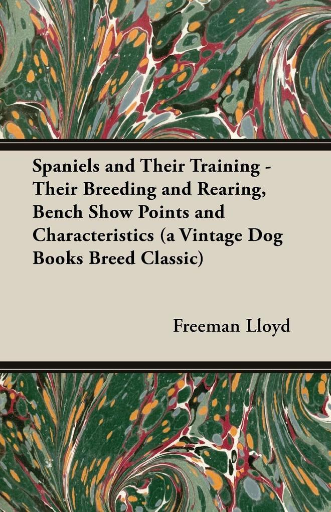 Spaniels and Their Training - Their Breeding and Rearing, Bench Show Points and Characteristics (a Vintage Dog Books Breed Classic) als Taschenbuch