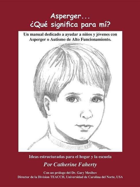Asperger . . . Que Significa Para Mi?: Un Manual Dedicado a Ayudar a Ninos y Jovenes Con Asperger O Autismo de Alto Funcionamiento als Taschenbuch