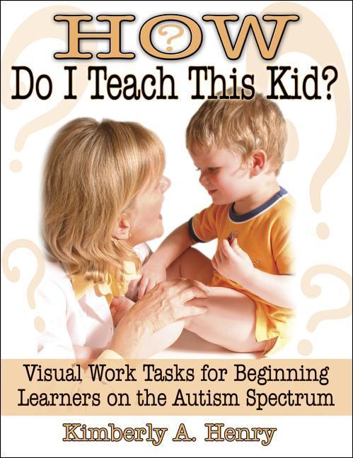 How Do I Teach This Kid?: Visual Work Tasks for Beginning Learners on the Autism Spectrum als Taschenbuch