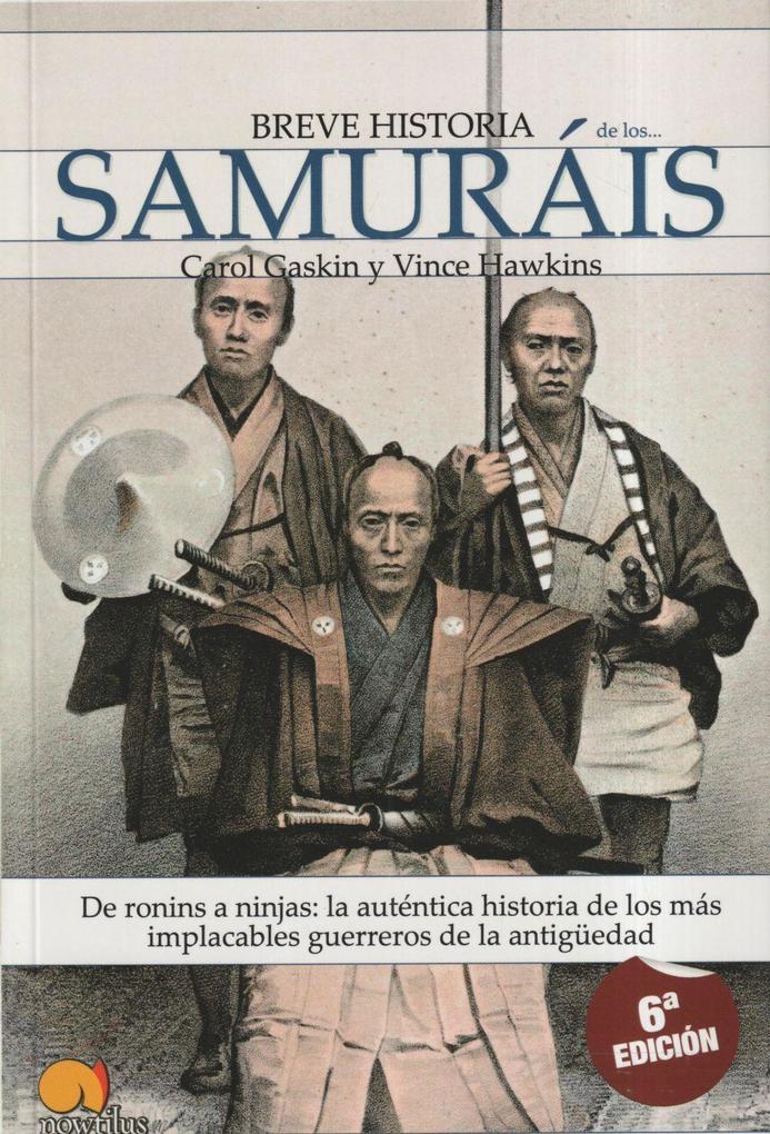 Breve historia de los samurais : de Ronnins a Ninjas : la auténtica historia de los más implacables guerreros de la antigüedad als Taschenbuch