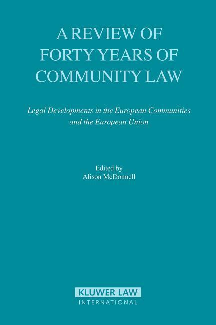 A Review of Forty Years of Community Law: Legal Developments in the European Communities and the European Union als Buch