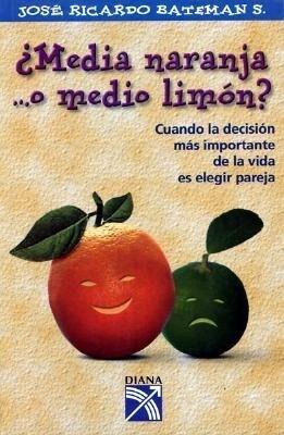 Media Naranja ...O Medio Limon: Cuando La Decision Mas Important Ede La Vida Es Elegir Pareja als Taschenbuch