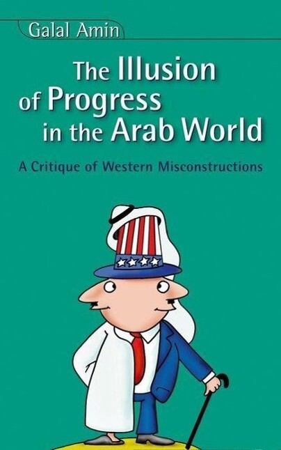 The Illusion of Progress in the Arab World: A Critique of Western Misconstructions als Taschenbuch