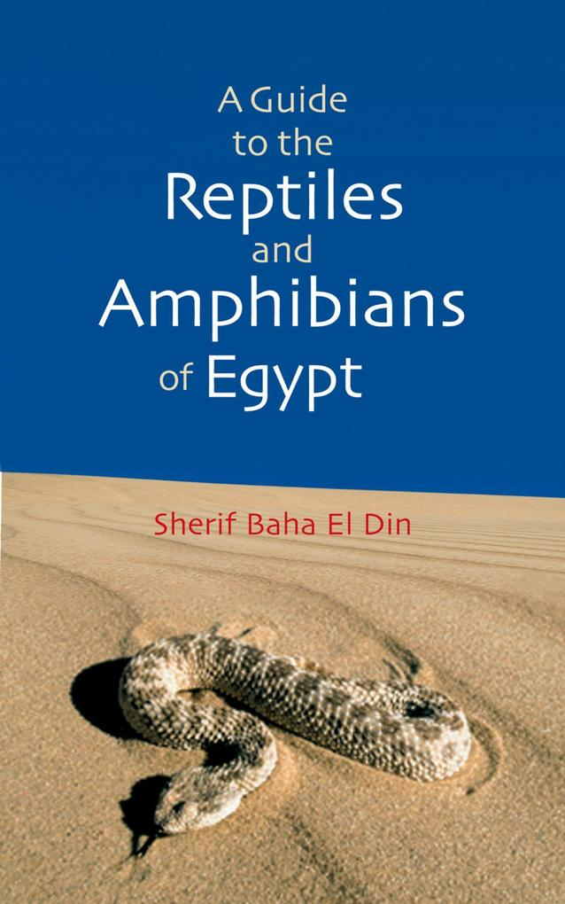 A Guide to the Reptiles and Amphibians of Egypt als Buch