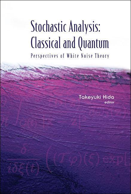 Stochastic Analysis: Classical and Quantum: Perspectives of White Noise Theory als Buch