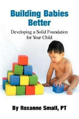 Building Babies Better: Developing a Solid Foundation for Your Child als Taschenbuch