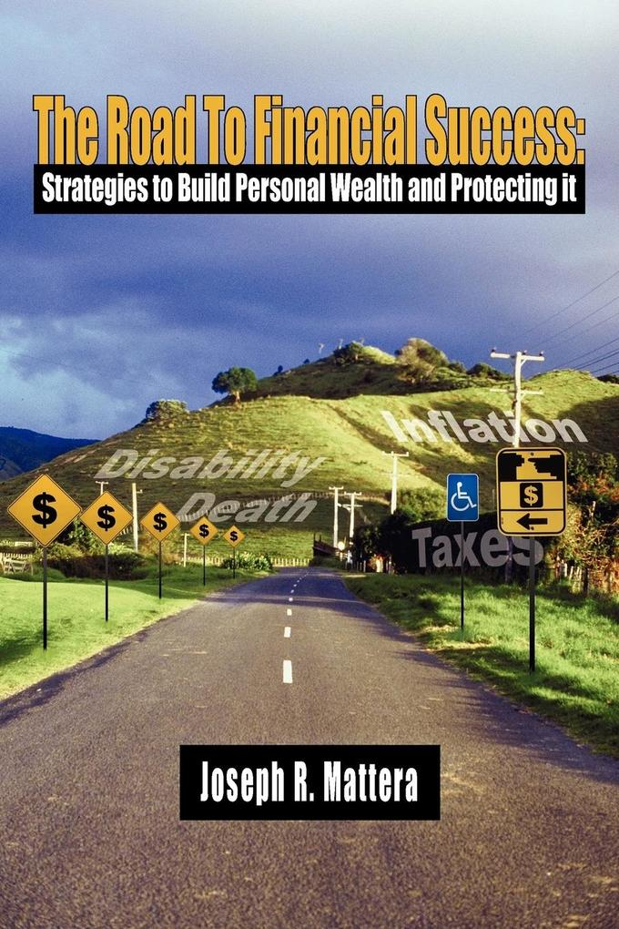 The Road to Financial Success: Strategies to Build Personal Wealth and Protecting It als Taschenbuch