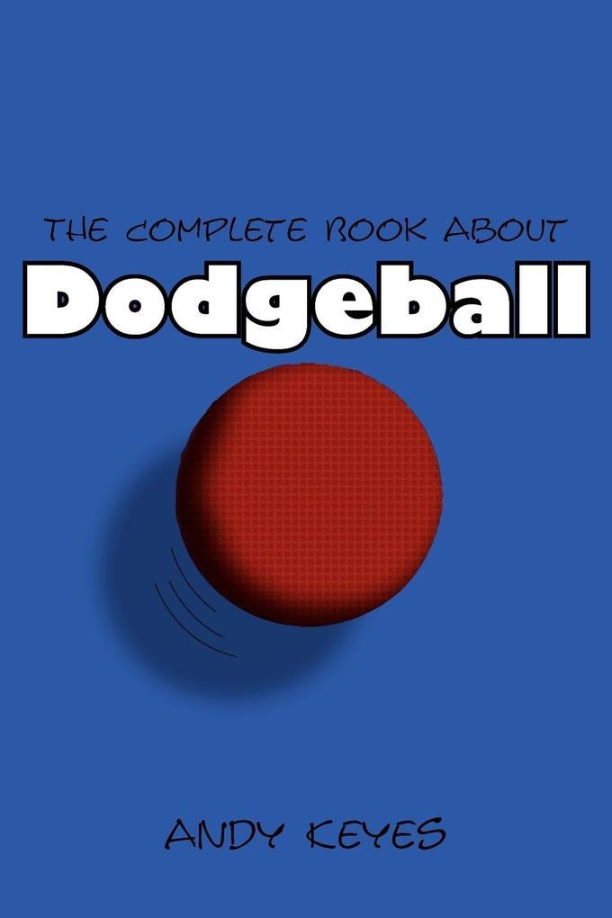 The Complete Book about Dodgeball als Taschenbuch