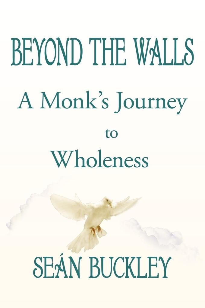 Beyond the Walls: A Monk's Journey to Wholeness als Buch