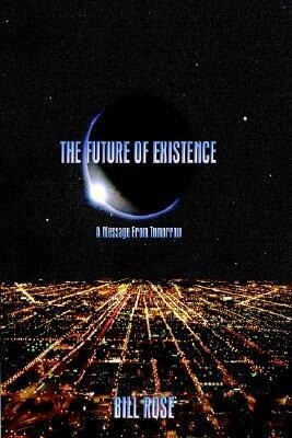 The Future of Existence: A Message from Tomorrow als Buch