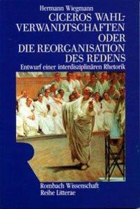 Ciceros Wahlverwandtschaften oder die Reorganisation des Redens als Buch