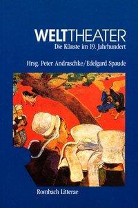 Welttheater. Die Künste im 19. Jahrhundert als Buch