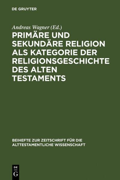 Primäre und sekundäre Religion als Kategorie der Religionsgeschichte des Alten Testaments als Buch