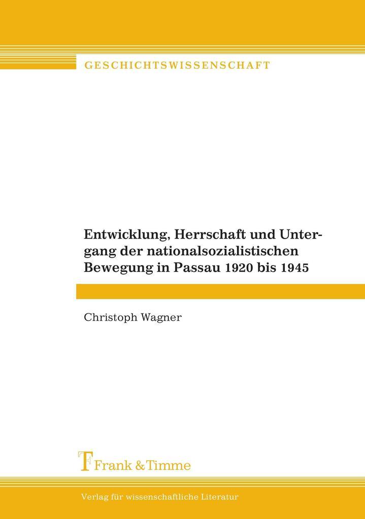 Entwicklung, Herrschaft und Untergang der nationalsozialistischen Bewegung in Passau 1920 bis 1945 als Buch