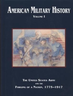American Military History, Volume 1: The United States Army and the Forging of a Nation, 1775-1917 als Buch