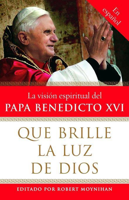 Que Brille La Luz de Dios: La Visisn Espiritual del Papa Benedicto XVI als Taschenbuch