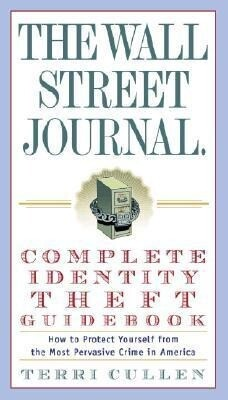 The Wall Street Journal. Complete Identity Theft Guidebook: How to Protect Yourself from the Most Pervasive Crime in America als Taschenbuch