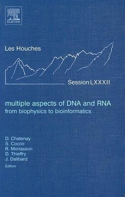 Multiple Aspects of DNA and Rna: From Biophysics to Bioinformatics: Lecture Notes of the Les Houches Summer School 2004 als Buch