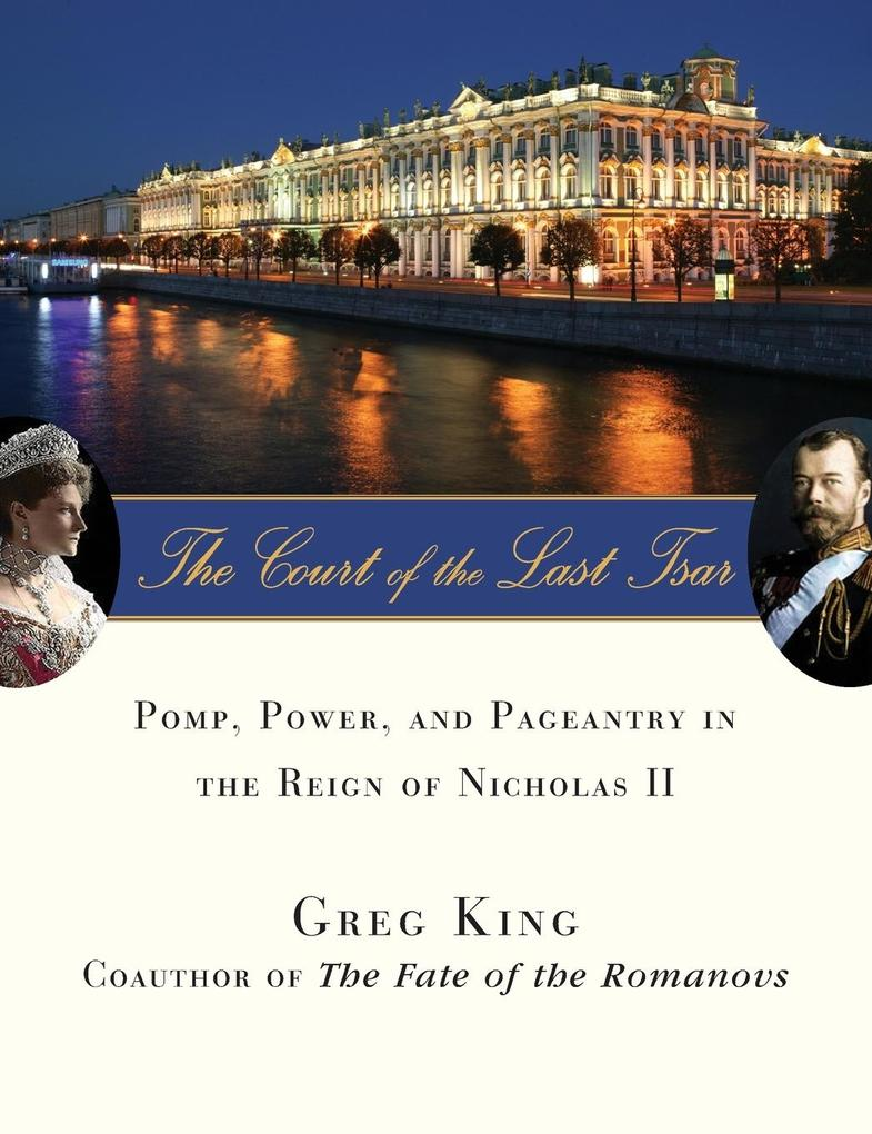 The Court of the Last Tsar: Pomp, Power and Pageantry in the Reign of Nicholas II als Buch