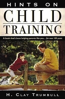 Hints on Child Training: A Book That's Been Helping Parents Like Your...for More Than 100 Years als Taschenbuch