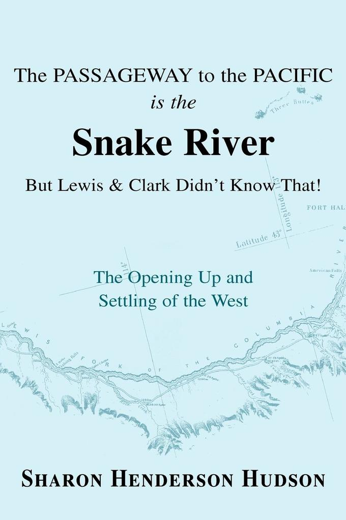 The Passageway to the Pacific Is the Snake River But Lewis and Clark Didn't Know That! the Opening Up and Settling of the West als Taschenbuch