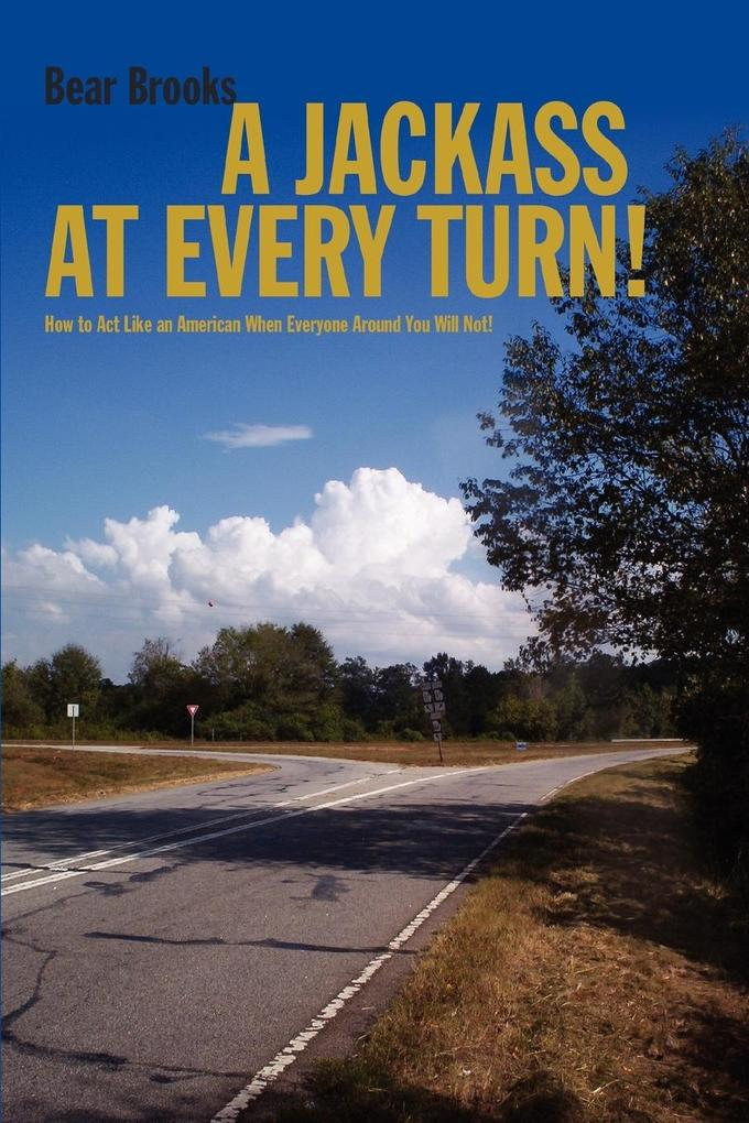 A Jackass at Every Turn!: How to Act Like an American When Everyone Around You Will Not! als Taschenbuch