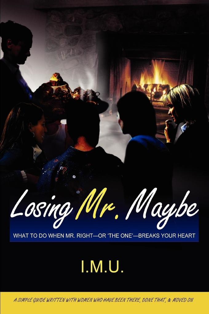 Losing Mr. Maybe: What to Do When Mr. Right--Or 'The One'--Breaks Your Heart als Taschenbuch