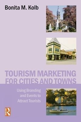 Tourism Marketing for Cities and Towns: Using Branding and Events to Attract Tourists als Buch