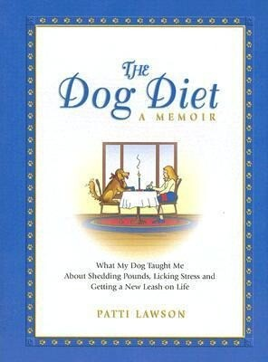The Dog Diet, a Memoir: What My Dog Taught Me about Shedding Pounds, Licking Stress and Getting a New Leash on Life als Buch
