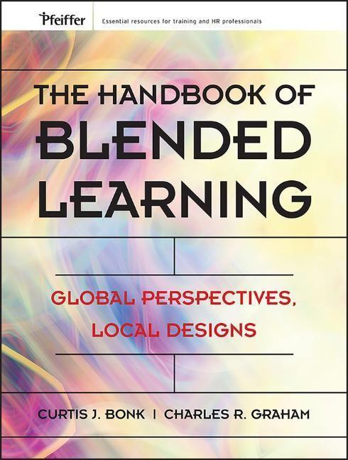 The Handbook of Blended Learning: Global Perspectives, Local Designs als Buch