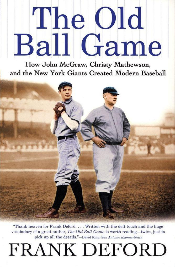The Old Ball Game: How John McGraw, Christy Mathewson, and the New York Giants Created Modern Baseball als Taschenbuch