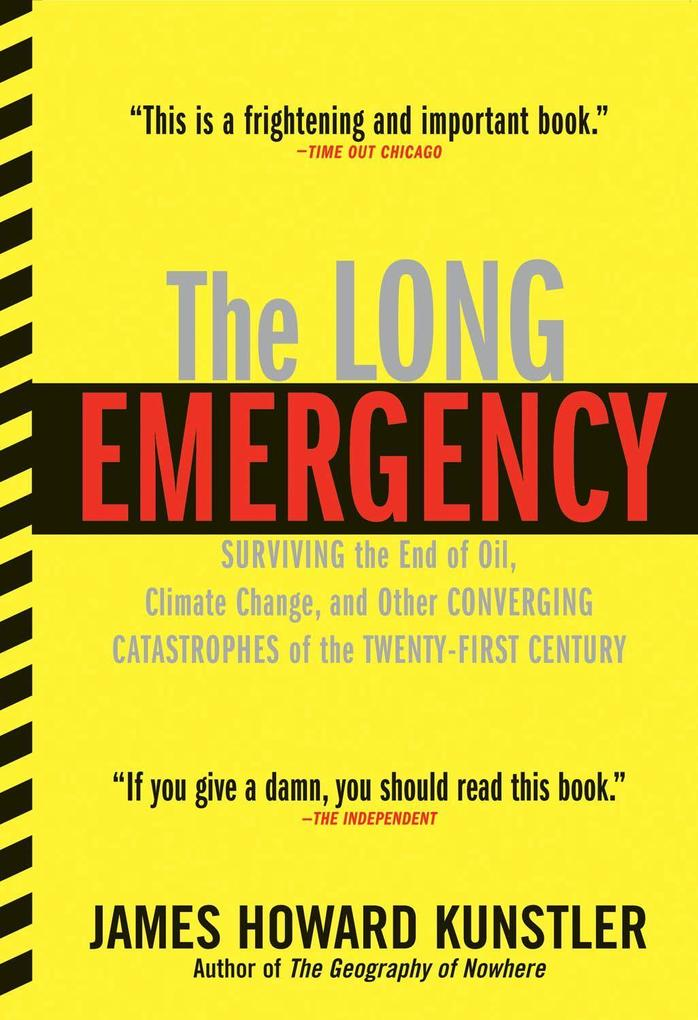 The Long Emergency: Surviving the End of Oil, Climate Change, and Other Converging Catastrophes of the Twenty-First Cent als Taschenbuch
