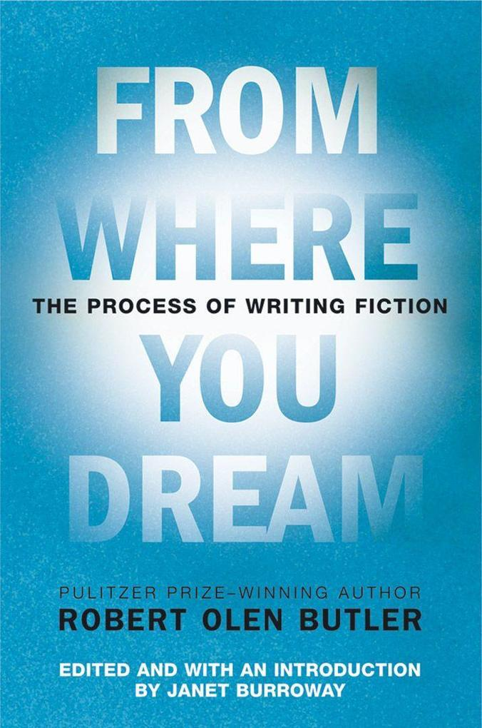 From Where You Dream: The Process of Writing Fiction als Buch