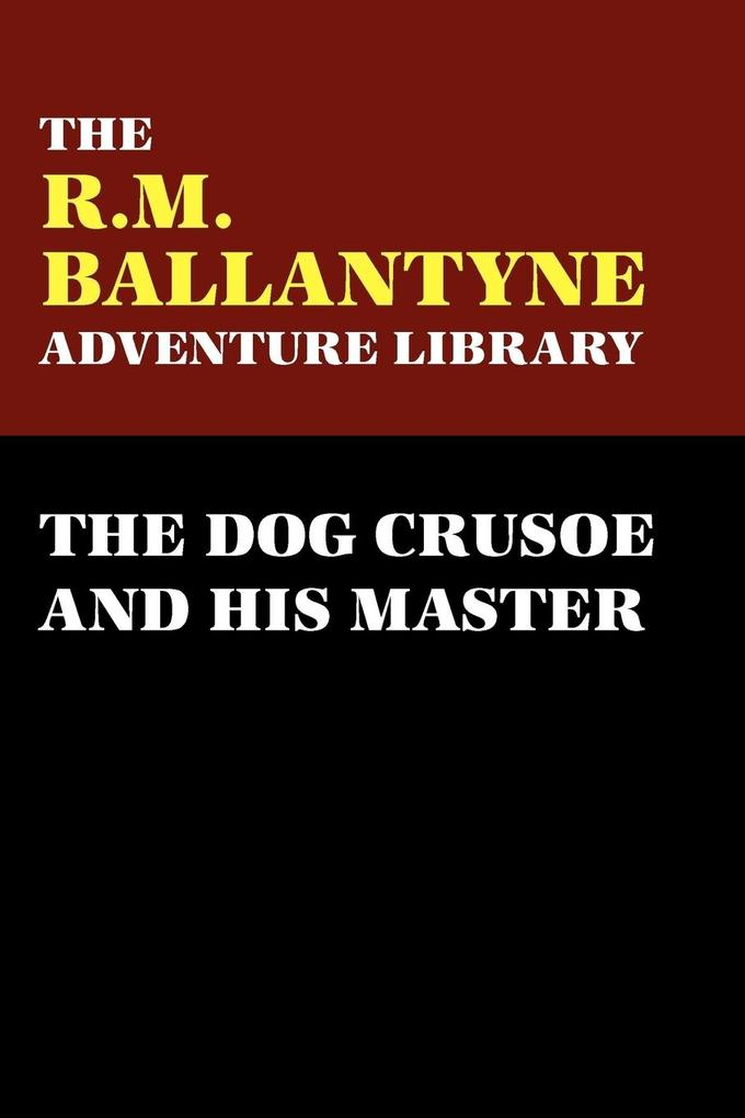 The Dog Crusoe and His Master als Taschenbuch